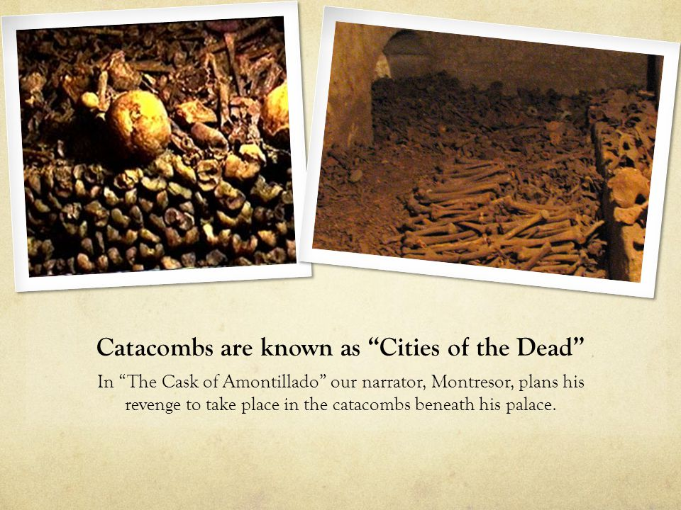 Catacombs are known as Cities of the Dead