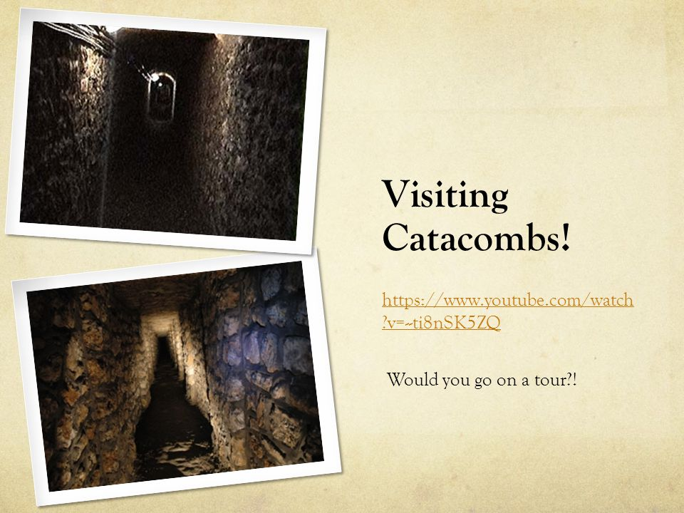 Visiting Catacombs! https://www.youtube.com/watch v=--ti8nSK5ZQ