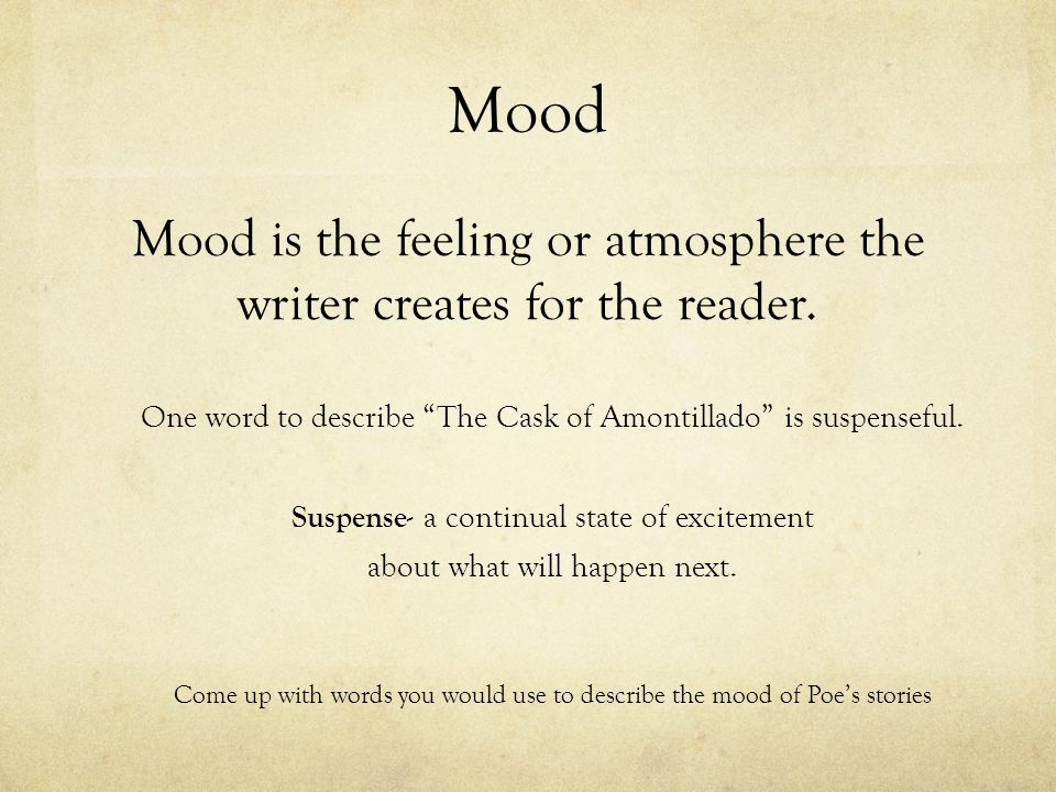 Mood is the feeling or atmosphere the writer creates for the reader.