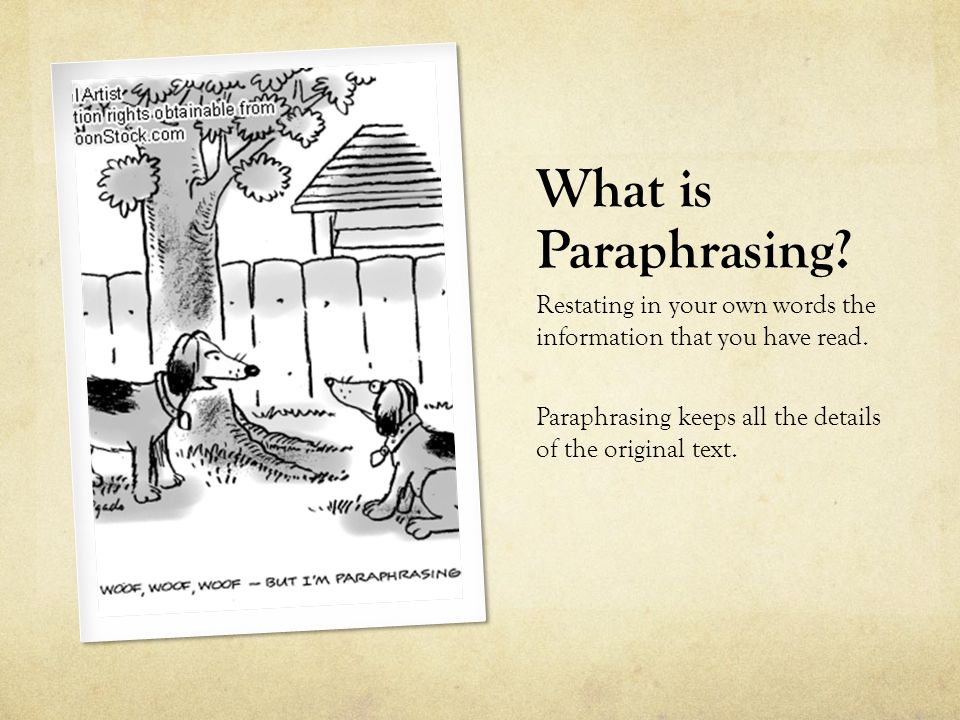 What is Paraphrasing. Restating in your own words the information that you have read.