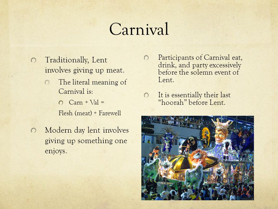 Carnival Traditionally, Lent involves giving up meat.