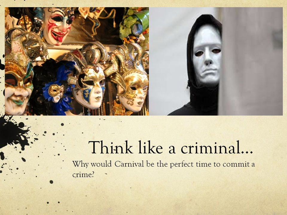 Why would Carnival be the perfect time to commit a crime