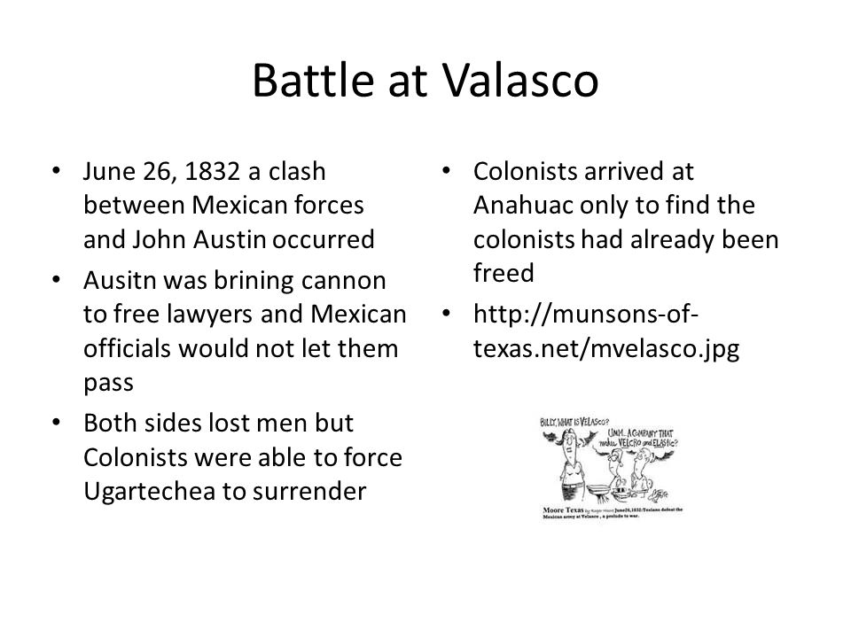 Battle at Valasco June 26, 1832 a clash between Mexican forces and John Austin occurred.