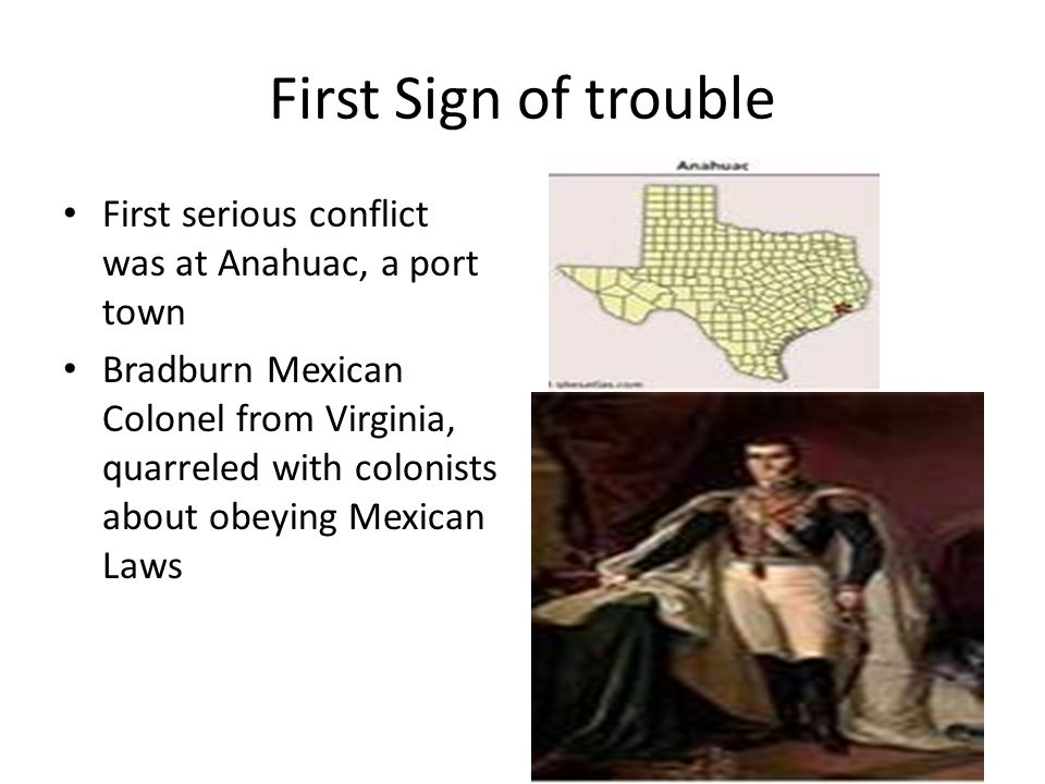 First Sign of trouble First serious conflict was at Anahuac, a port town.