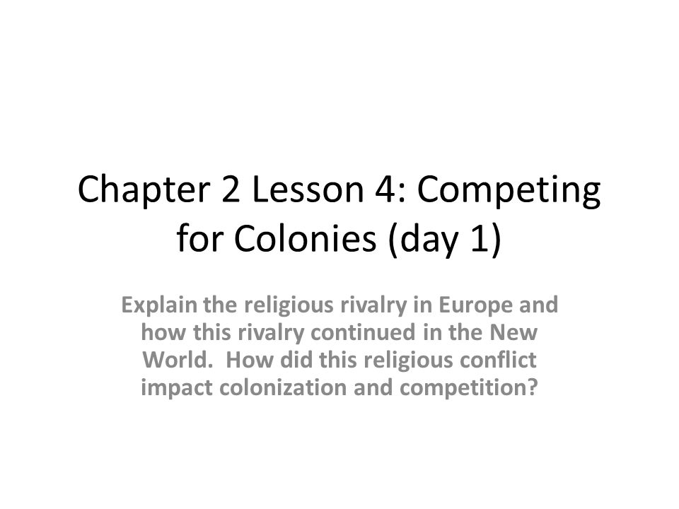 Chapter 2 Lesson 4: Competing for Colonies (day 1)