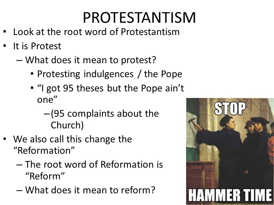 PROTESTANTISM Look at the root word of Protestantism It is Protest