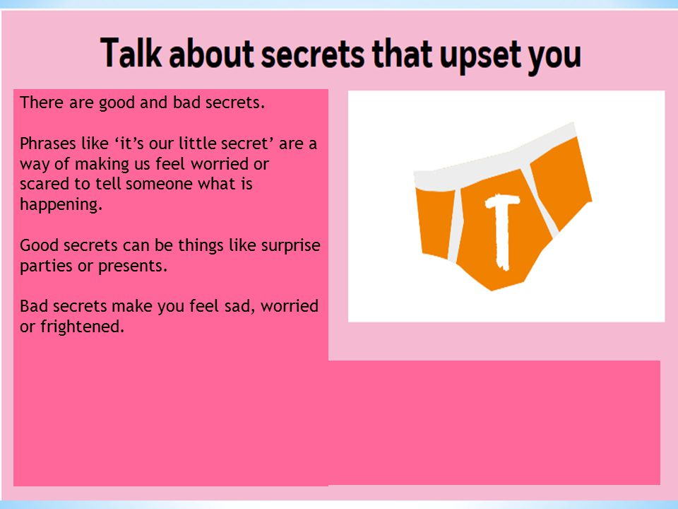 There are good and bad secrets.