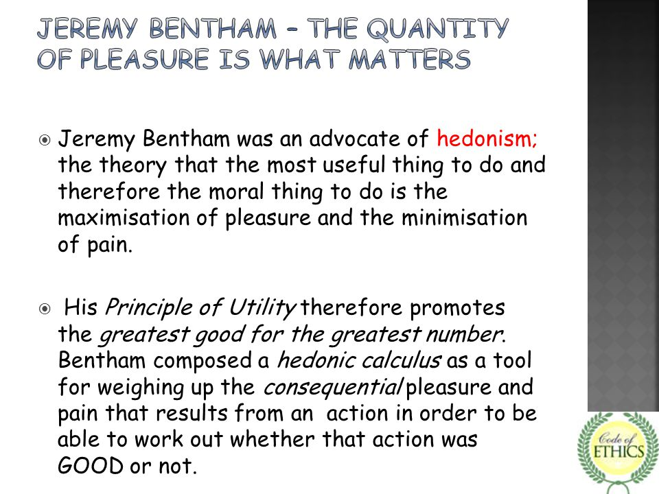 JEREMY BENTHAM – the QUANTITY of pleasure is what matters