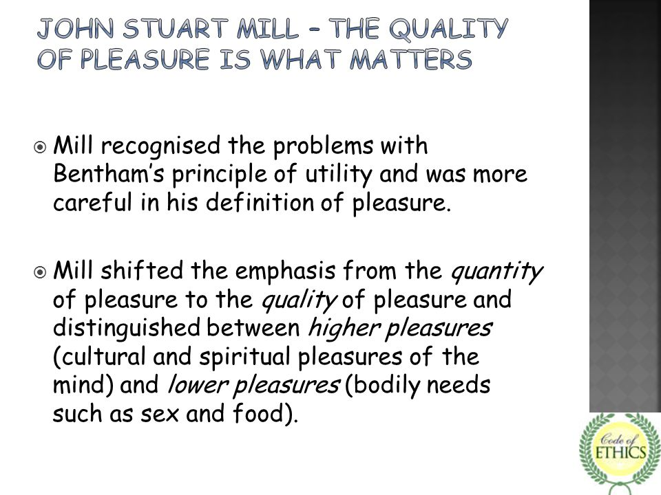 JOHN STUART MILL – the QUALITY of pleasure is what matters