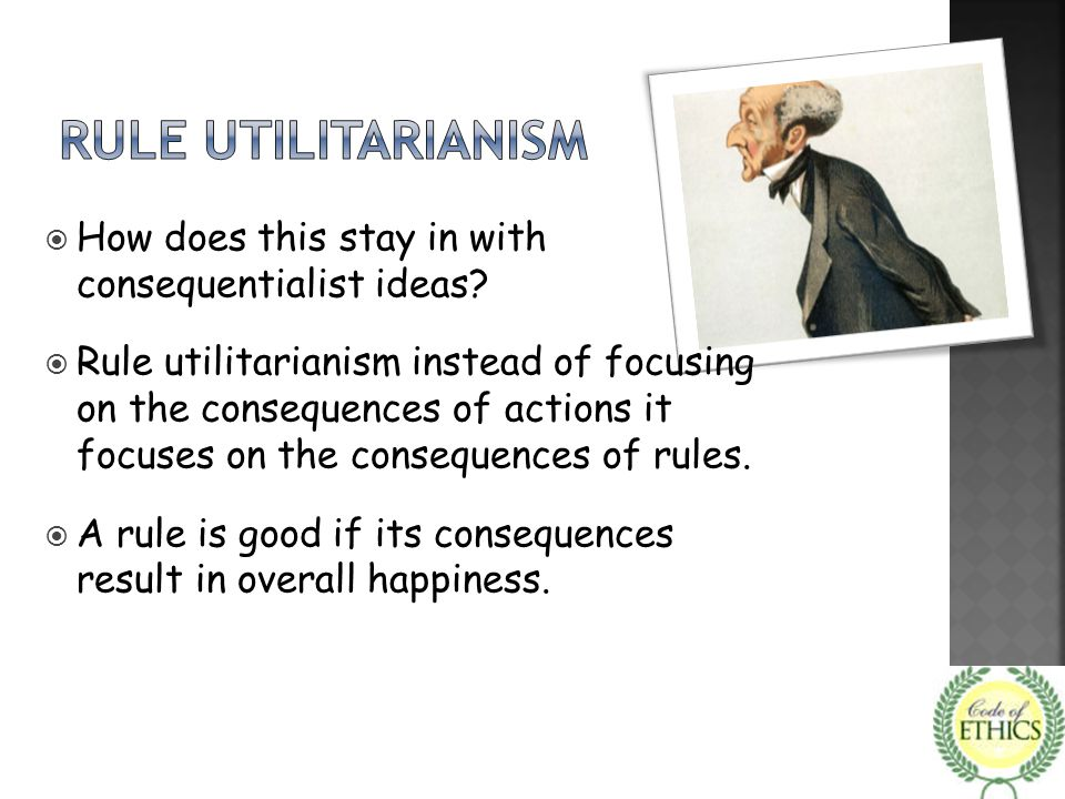 RULE UTILITARIANISM How does this stay in with consequentialist ideas