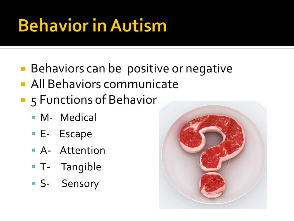 Behavior in Autism Behaviors can be positive or negative