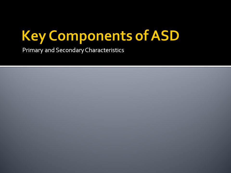 Key Components of ASD Primary and Secondary Characteristics