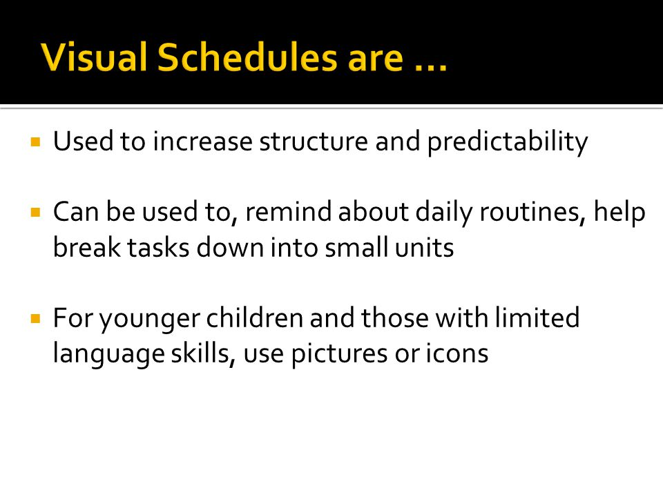 Visual Schedules are … Used to increase structure and predictability