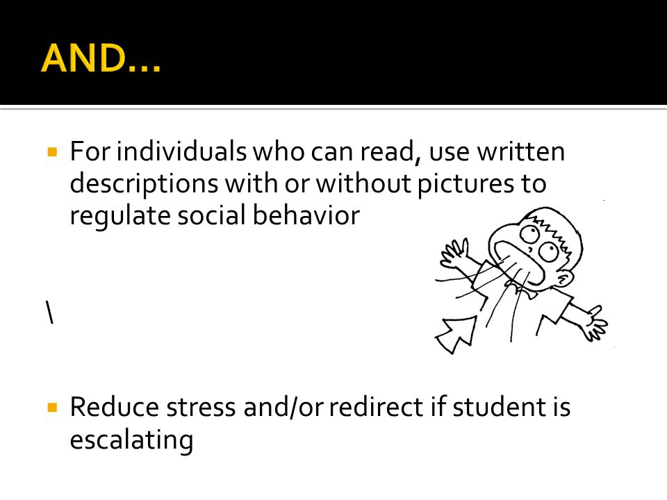AND… For individuals who can read, use written descriptions with or without pictures to regulate social behavior.