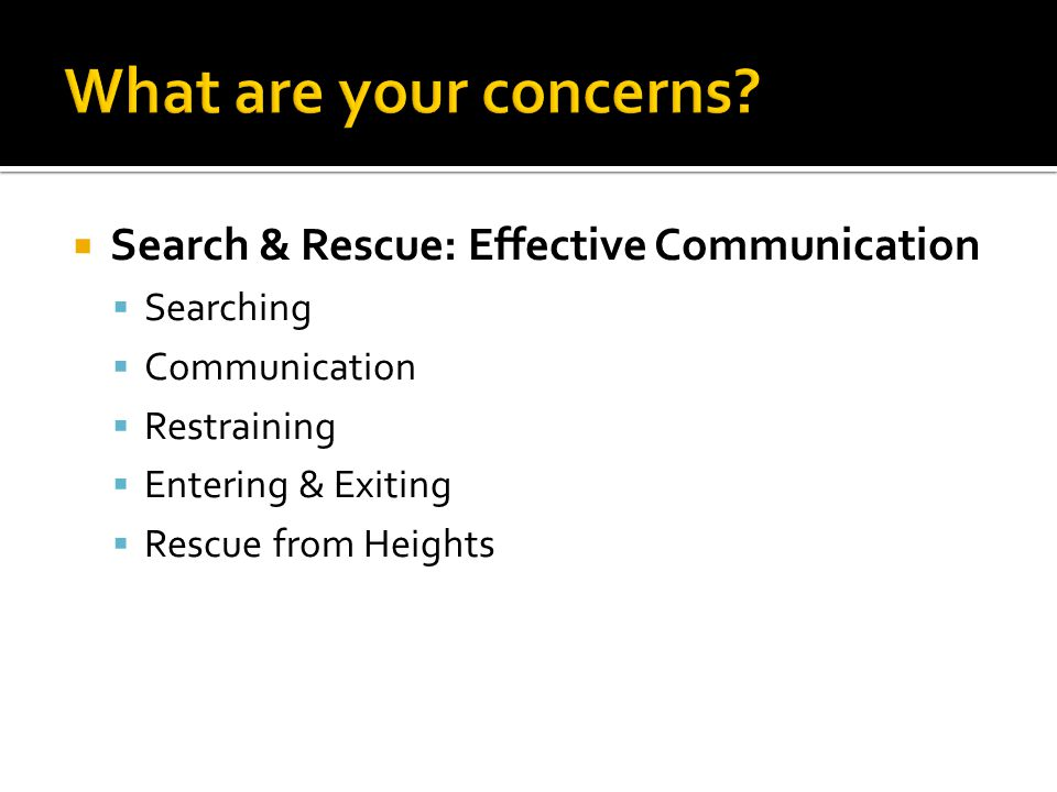 What are your concerns Search & Rescue: Effective Communication