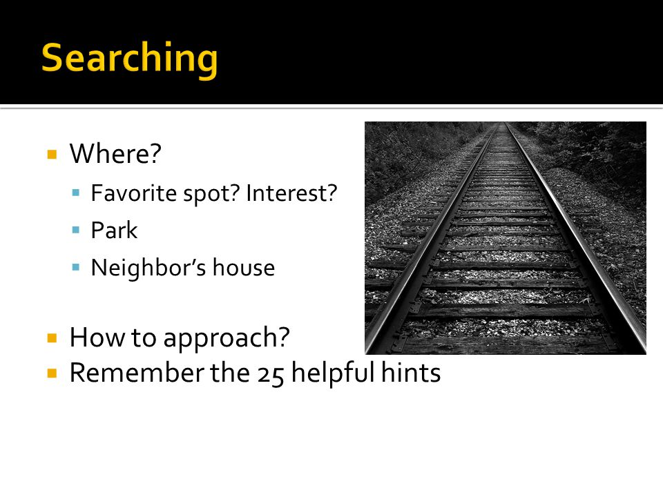 Searching Where How to approach Remember the 25 helpful hints