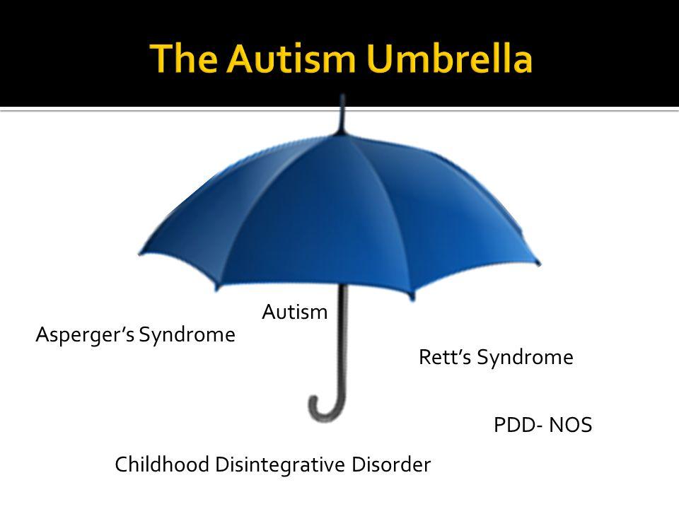The Autism Umbrella Autism Asperger's Syndrome Rett's Syndrome