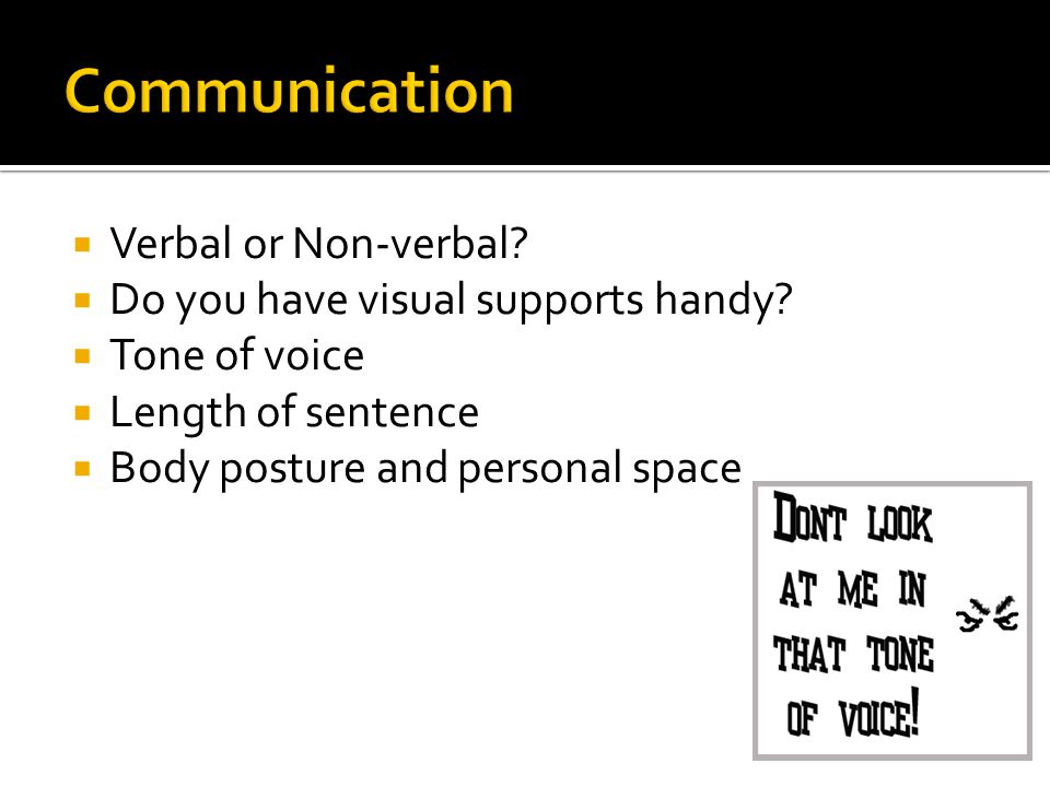 Communication Verbal or Non-verbal Do you have visual supports handy
