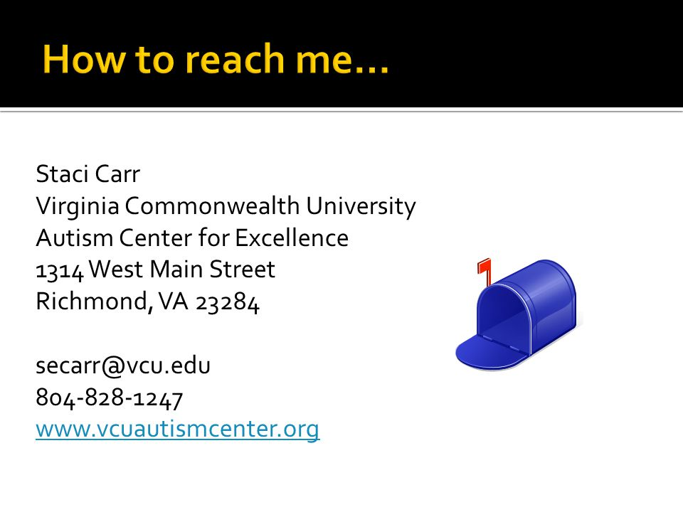 How to reach me… Staci Carr Virginia Commonwealth University