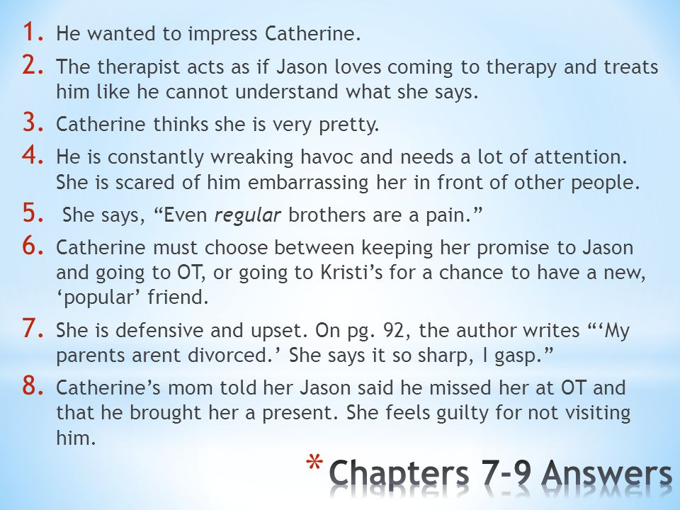 Chapters 7-9 Answers He wanted to impress Catherine.