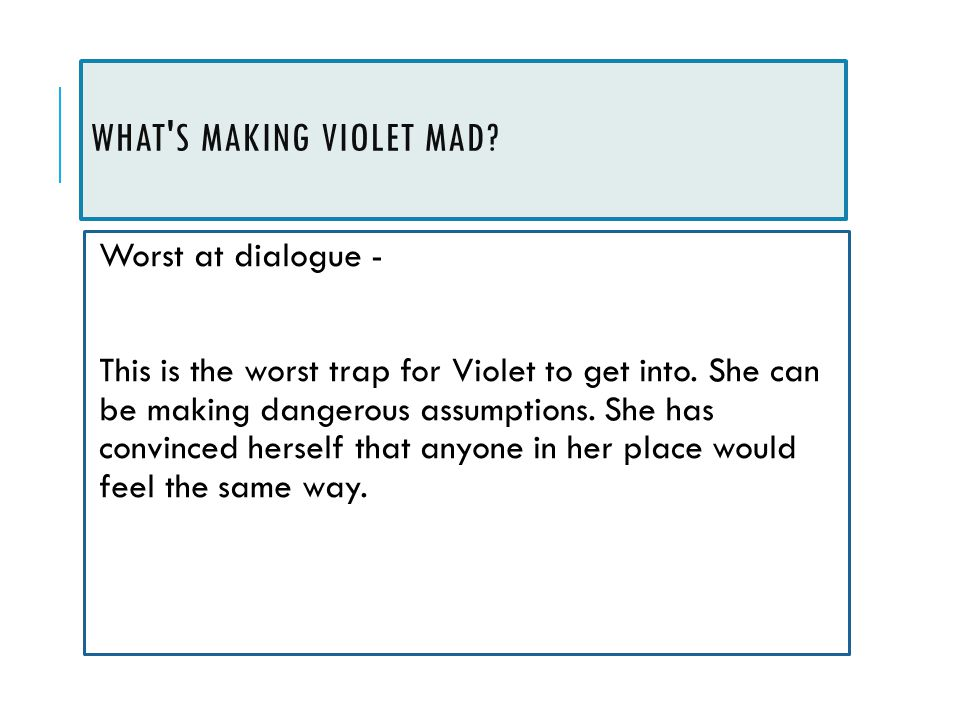 WHAT S MAKING VIOLET MAD