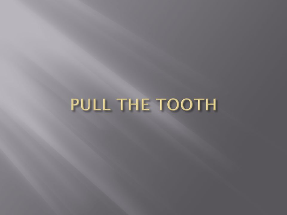 PULL THE TOOTH