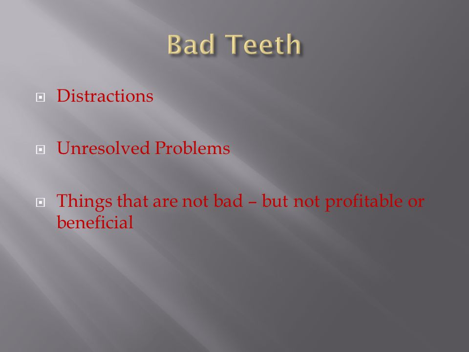 Bad Teeth Distractions Unresolved Problems