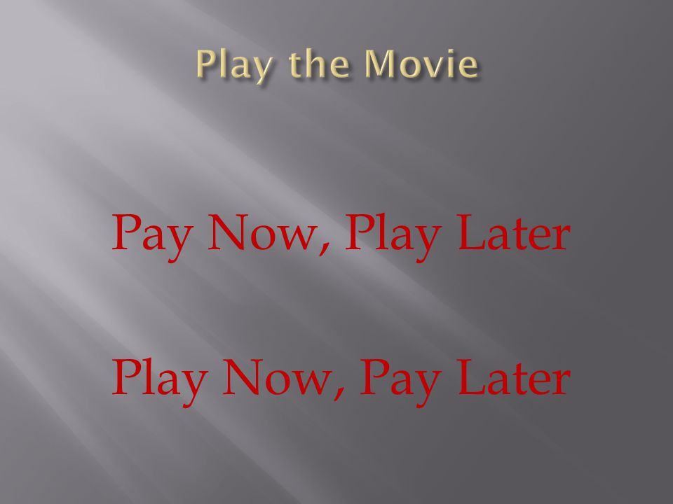 Pay Now, Play Later Play Now, Pay Later