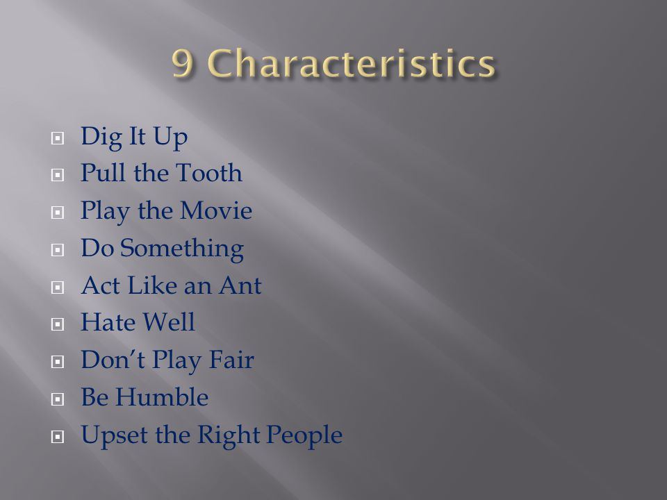 9 Characteristics Dig It Up Pull the Tooth Play the Movie Do Something