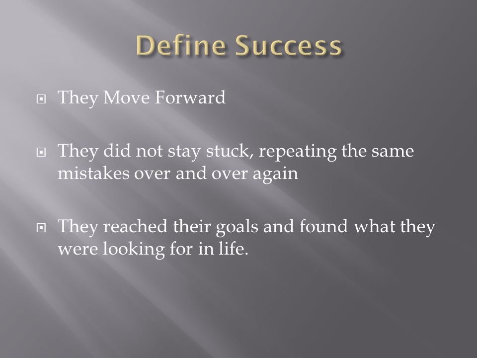 Define Success They Move Forward