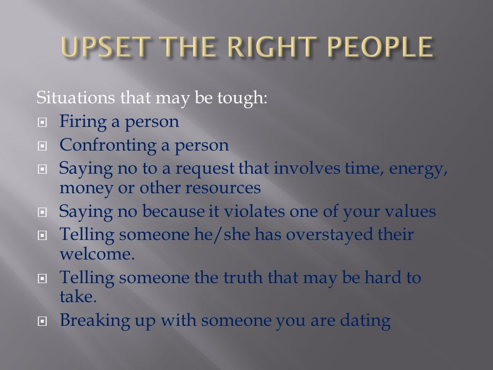 UPSET THE RIGHT PEOPLE Situations that may be tough: Firing a person