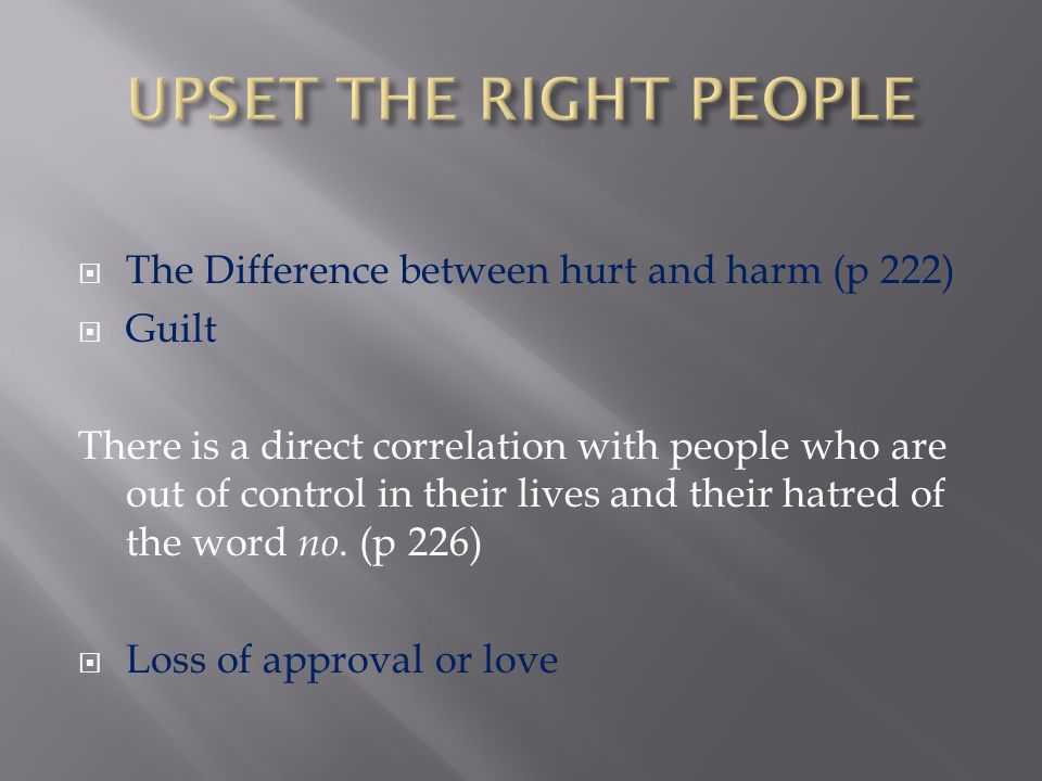 UPSET THE RIGHT PEOPLE The Difference between hurt and harm (p 222)