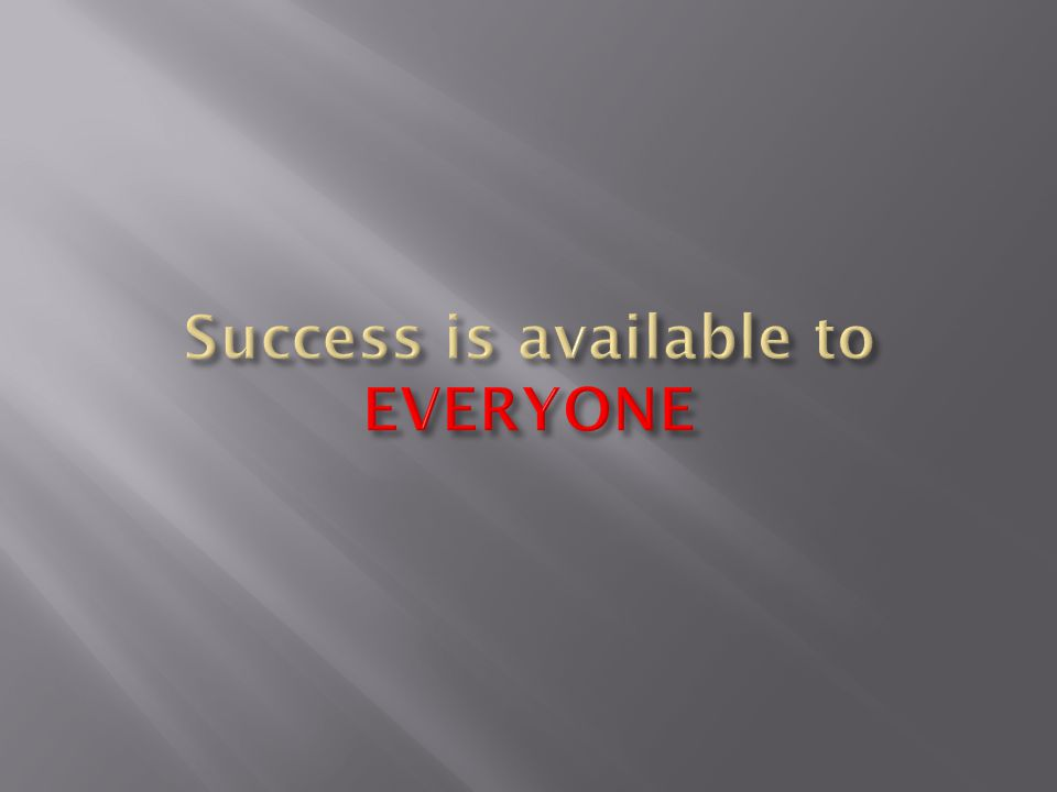 Success is available to EVERYONE