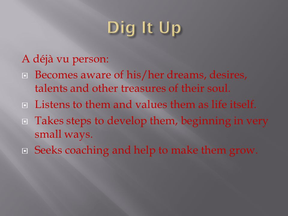 Dig It Up A déjà vu person: