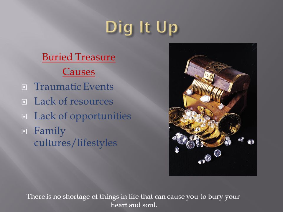 Dig It Up Buried Treasure Causes Traumatic Events Lack of resources
