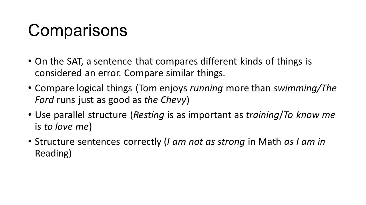 Comparisons On the SAT, a sentence that compares different kinds of things is considered an error. Compare similar things.