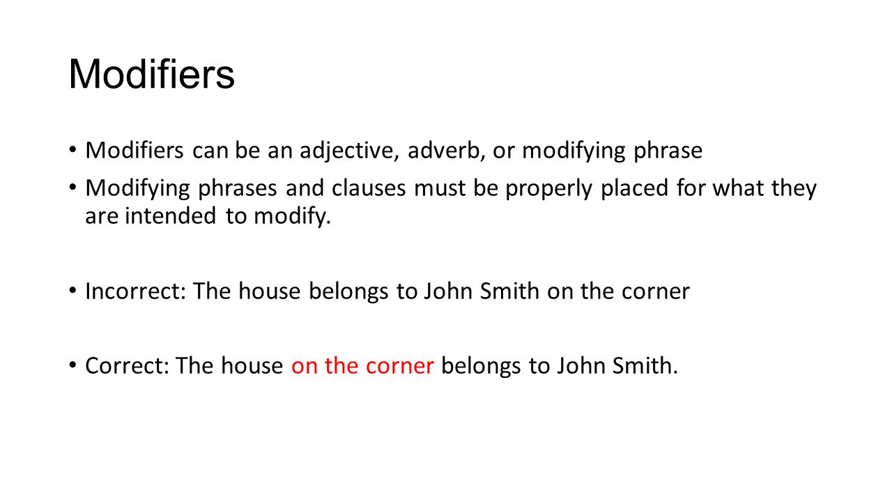 Modifiers Modifiers can be an adjective, adverb, or modifying phrase
