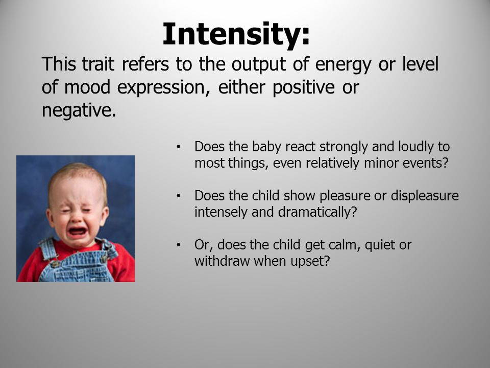 Intensity: This trait refers to the output of energy or level of mood expression, either positive or negative.