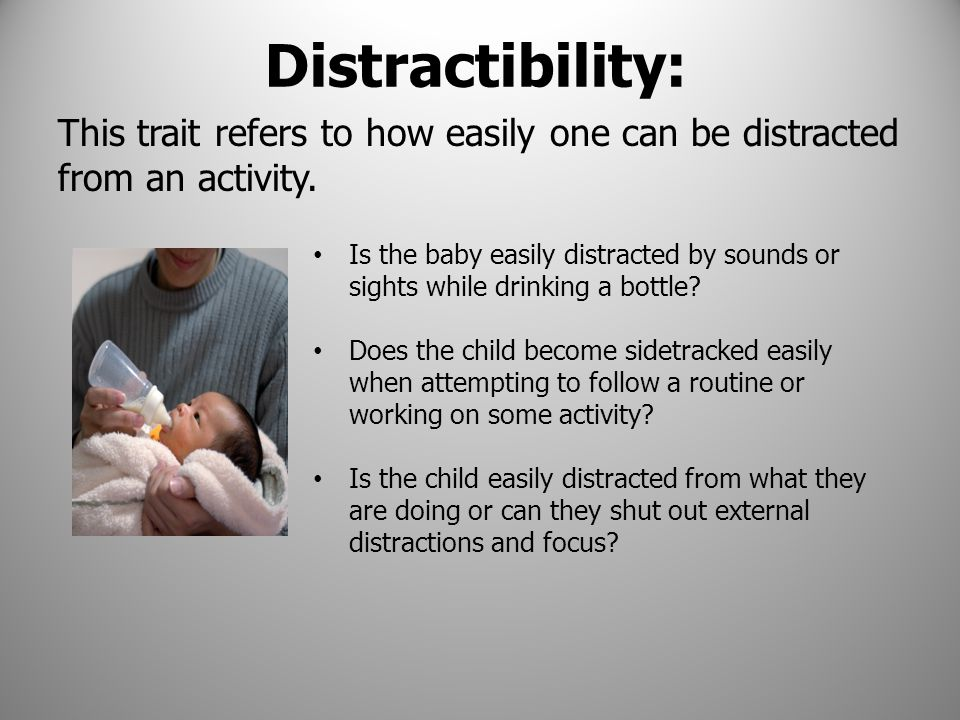 Distractibility: This trait refers to how easily one can be distracted from an activity.
