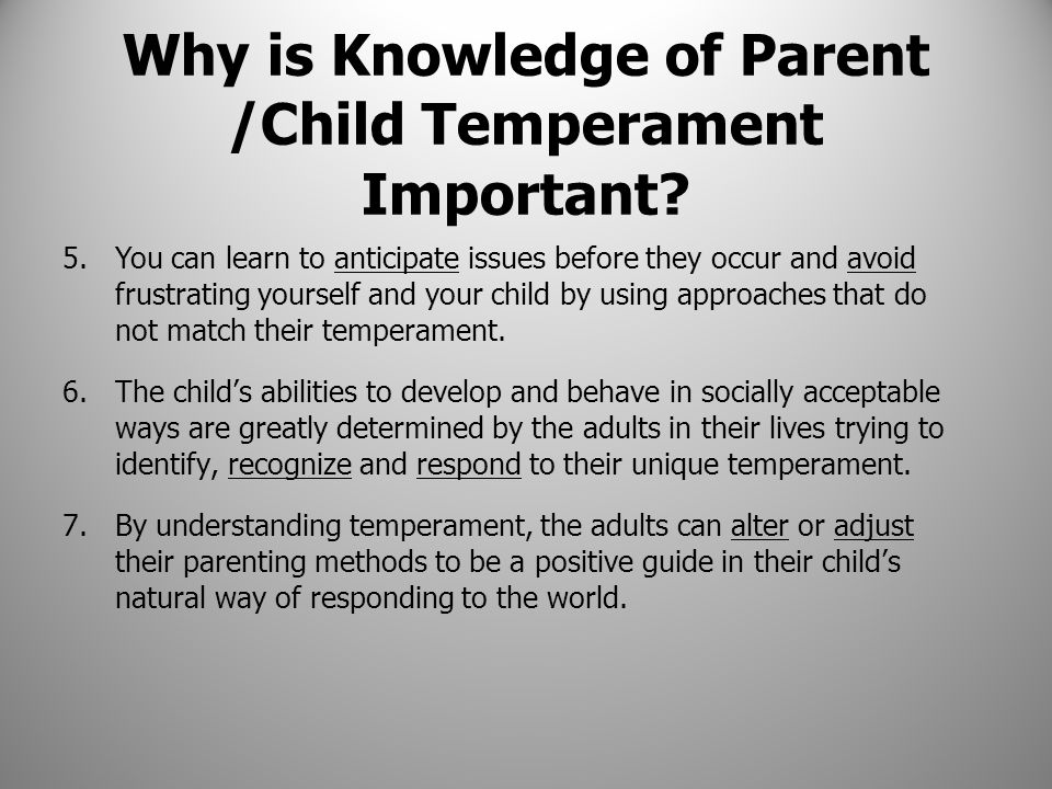 Why is Knowledge of Parent /Child Temperament Important