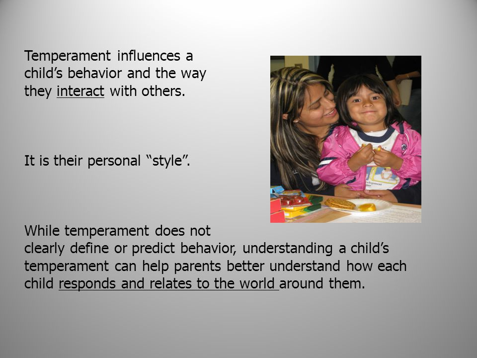Temperament influences a child's behavior and the way they interact with others.