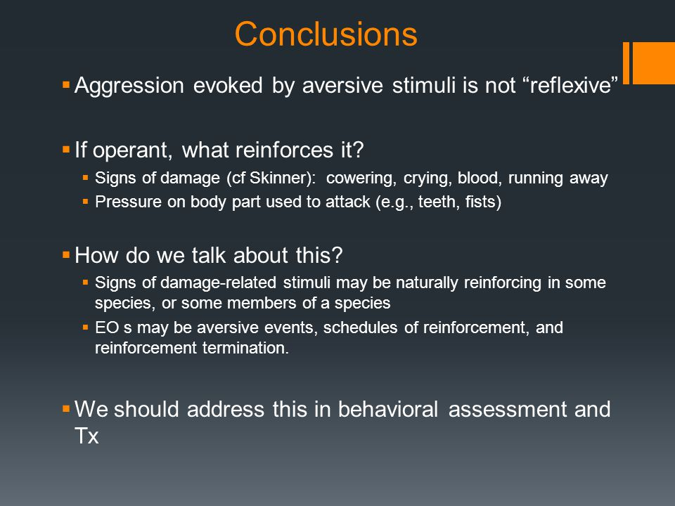 Conclusions Aggression evoked by aversive stimuli is not reflexive