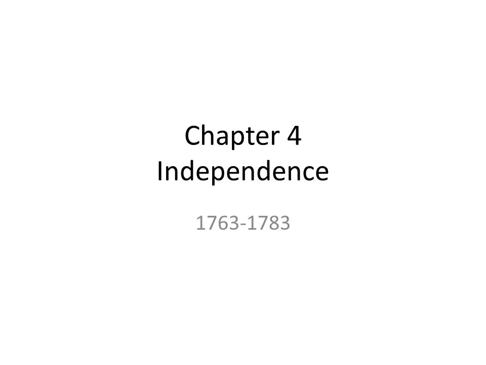 Chapter 4 Independence 1763-1783