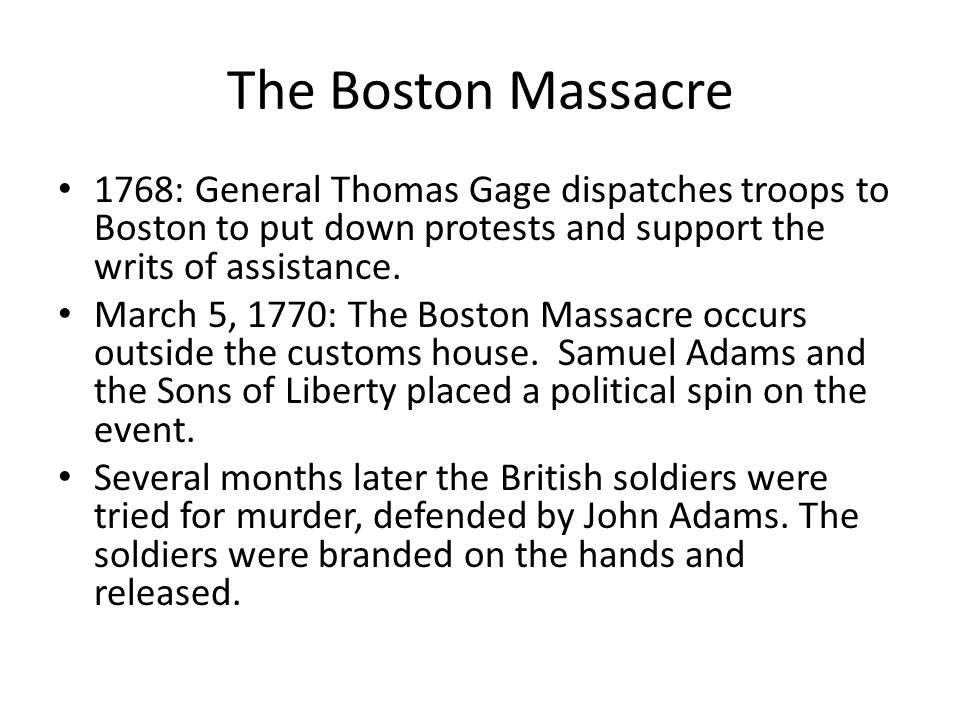 The Boston Massacre 1768: General Thomas Gage dispatches troops to Boston to put down protests and support the writs of assistance.