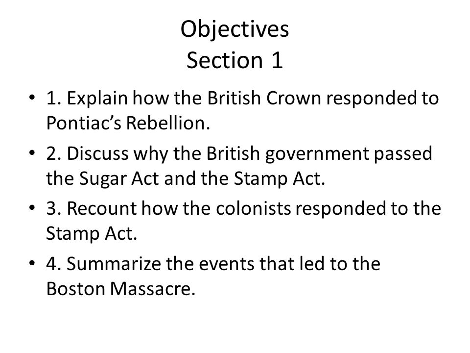 Objectives Section 1 1. Explain how the British Crown responded to Pontiac's Rebellion.