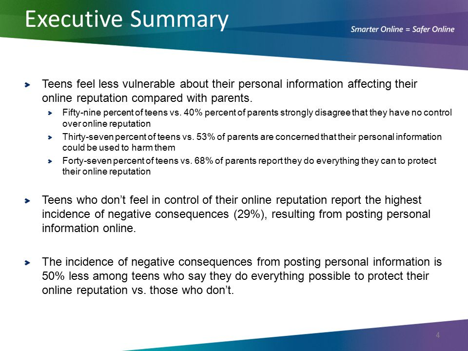 Executive Summary Teens feel less vulnerable about their personal information affecting their online reputation compared with parents.