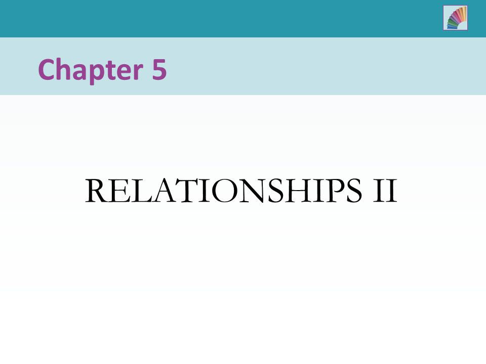 Chapter 5 RELATIONSHIPS II