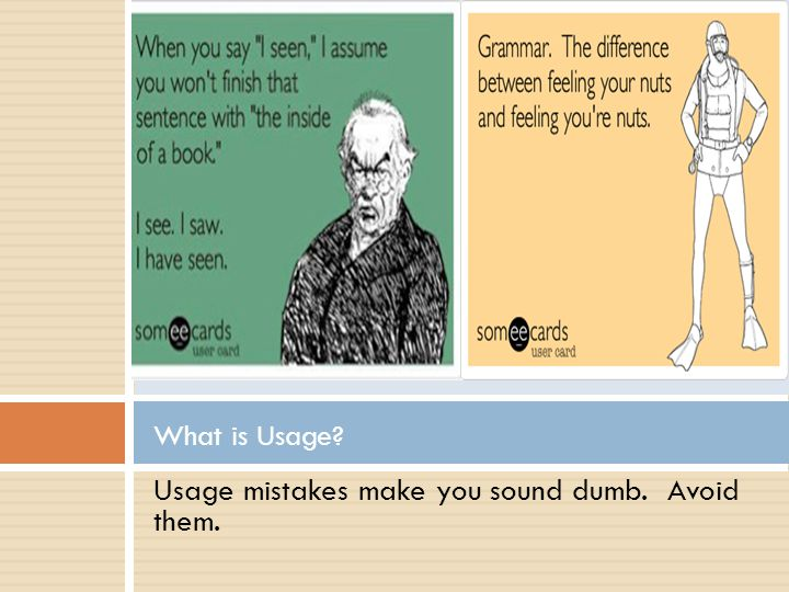 Usage mistakes make you sound dumb. Avoid them.