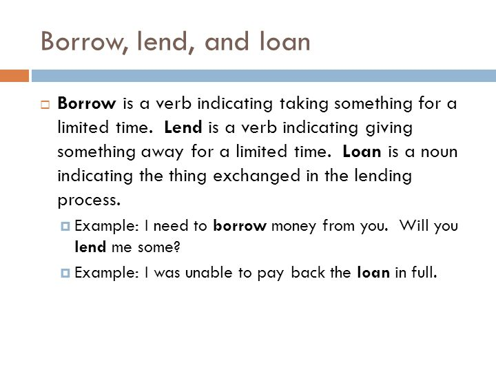 Borrow, lend, and loan