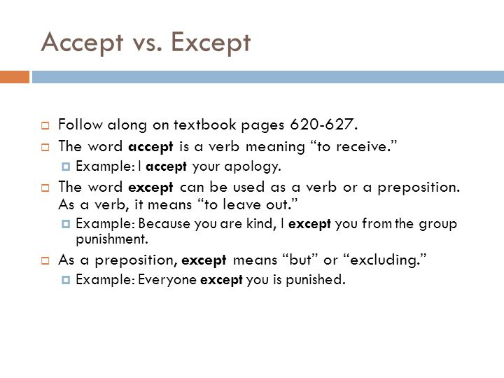 Accept vs. Except Follow along on textbook pages 620-627.